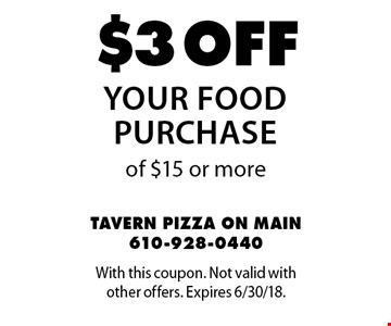 $3 off your food purchase of $15 or more. With this coupon. Not valid with other offers. Expires 6/30/18.
