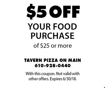 $5 off your food purchase of $25 or more. With this coupon. Not valid with other offers. Expires 6/30/18.