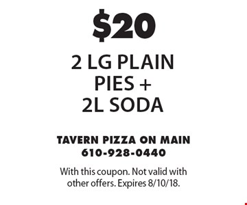 $20 2 Lg Plain Pies + 2L soda. With this coupon. Not valid with other offers. Expires 8/10/18.