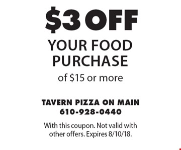 $3 off your food purchase of $15 or more. With this coupon. Not valid with other offers. Expires 8/10/18.