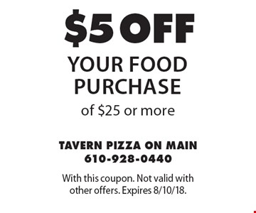 $5 off your food purchase of $25 or more. With this coupon. Not valid with other offers. Expires 8/10/18.