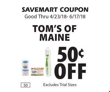 50¢ off Tom's Of Maine. SAVEMART COUPON Good Thru 4/23/18- 6/17/18