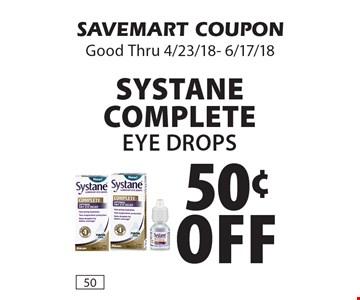 50¢ off Systane complete Eye Drops. SAVEMART COUPON Good Thru 4/23/18- 6/17/18