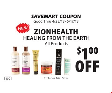 $1.00 off ZionHealth Healing from the earth All Products. SAVEMART COUPON Good Thru 4/23/18- 6/17/18