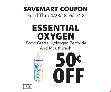 50¢ off Essential Oxygen Food Grade Hydrogen Peroxide And Mouthwash. SAVEMART COUPON Good Thru 4/23/18- 6/17/18