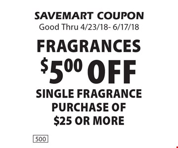fragrances $5.00 off SINGLE FRAGRANCE purchase of $25 or more. SAVEMART COUPON Good Thru 4/23/18- 6/17/18