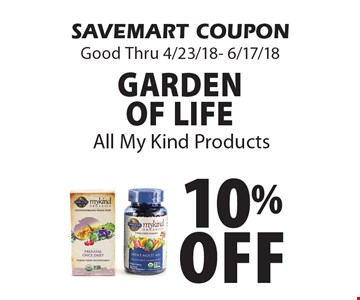 10% Off Garden of life All My Kind Products. SAVEMART COUPON Good Thru 4/23/18- 6/17/18