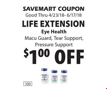 $1.00 off Life Extension Eye Health Macu Guard, Tear Support,Pressure Support. SAVEMART COUPON Good Thru 4/23/18- 6/17/18