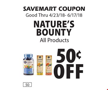 50¢ off nature's Bounty All Products. SAVEMART COUPON Good Thru 4/23/18- 6/17/18