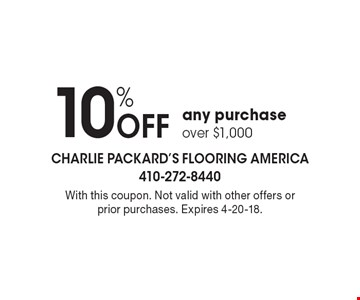 10% Off any purchase over $1,000. With this coupon. Not valid with other offers or prior purchases. Expires 4-20-18.