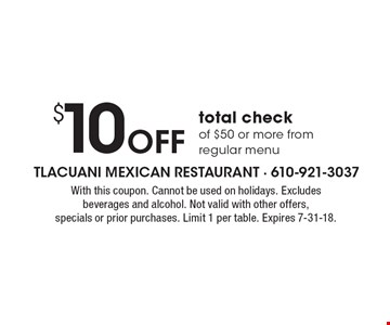 $10 off total check of $50 or more from regular menu. With this coupon. Cannot be used on holidays. Excludes beverages and alcohol. Not valid with other offers, specials or prior purchases. Limit 1 per table. Expires 7-31-18.