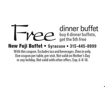 Free dinner buffet. Buy 4 dinner buffets, get the 5th free. With this coupon. Excludes tax and beverages. Dine in only. One coupon per table, per visit. Not valid on Mother's Day or any holiday. Not valid with other offers. Exp. 6-8-18.