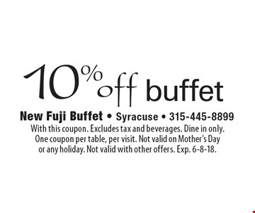 10% off buffet. With this coupon. Excludes tax and beverages. Dine in only. One coupon per table, per visit. Not valid on Mother's Day or any holiday. Not valid with other offers. Exp. 6-8-18.