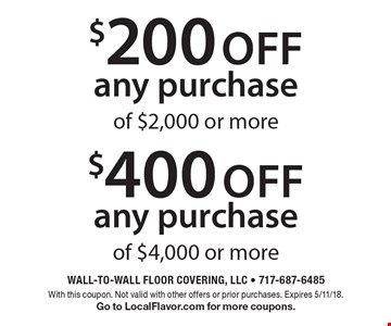 $200 off any purchase of $2,000 or more. $400 off any purchase of $4,000 or more. With this coupon. Not valid with other offers or prior purchases. Expires 5/11/18. Go to LocalFlavor.com for more coupons.