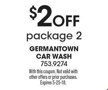 $2 Off package 2. With this coupon. Not valid with other offers or prior purchases. Expires 5-25-18.