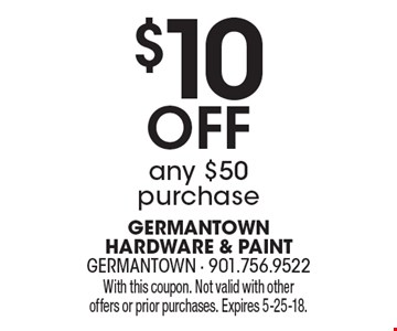 $10 Off any $50 purchase. With this coupon. Not valid with other offers or prior purchases. Expires 5-25-18.