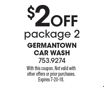 $2 Off package 2. With this coupon. Not valid with other offers or prior purchases. Expires 7-20-18.