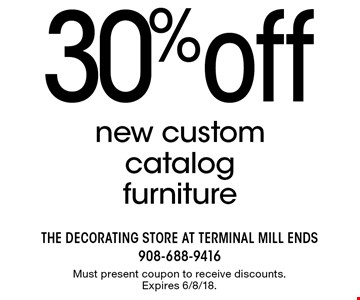 30% off new custom catalog furniture. Must present coupon to receive discounts. Expires 6/8/18.