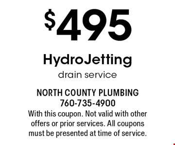 $495 HydroJetting drain service. With this coupon. Not valid with other offers or prior services. All coupons must be presented at time of service.