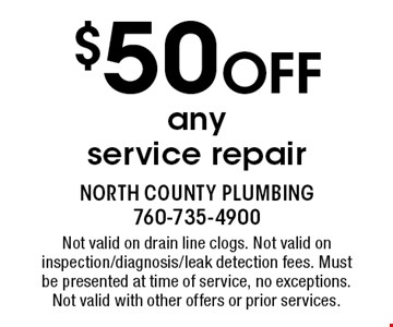 $50 Off any service repair. Not valid on drain line clogs. Not valid on inspection/diagnosis/leak detection fees. Must be presented at time of service, no exceptions. Not valid with other offers or prior services.