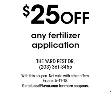 $25 OFF any fertilizer application. With this coupon. Not valid with other offers. Expires 5-11-18. Go to LocalFlavor.com for more coupons.
