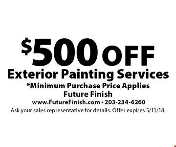 $500 Off Exterior Painting Services. *Minimum Purchase Price Applies. Ask your sales representative for details. Offer expires 5/11/18.