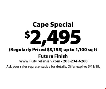 $2,495 Cape Special (Regularly Priced $3,195) up to 1,100 sq ft. Ask your sales representative for details. Offer expires 5/11/18.