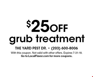 $25 OFF grub treatment. With this coupon. Not valid with other offers. Expires 7-31-18. Go to LocalFlavor.com for more coupons.