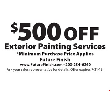 $500 Off Exterior Painting Services. *Minimum Purchase Price Applies. Ask your sales representative for details. Offer expires 7-31-18.
