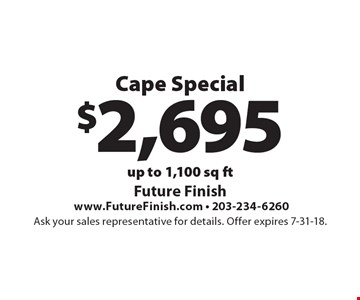 $2,695 Cape Special up to 1,100 sq ft. Ask your sales representative for details. Offer expires 7-31-18.
