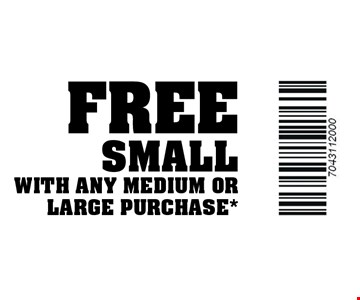 FREE Small with any medium or large purchase*. Expires 5/31/18.