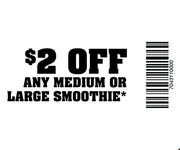 $2 off any medium or large smoothie*. Expires 5/31/18.