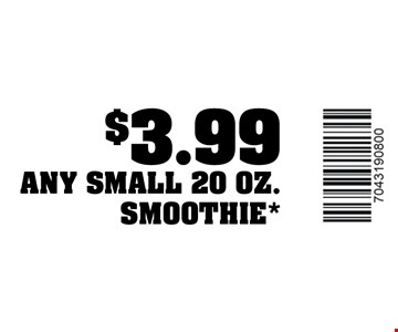 $3.99 any small 20 oz. smoothie*. Expires 5/31/18.