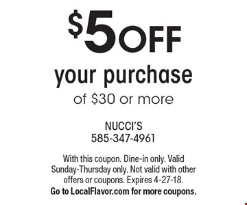$5 OFF your purchase of $30 or more. With this coupon. Dine-in only. Valid Sunday-Thursday only. Not valid with other offers or coupons. Expires 4-27-18. Go to LocalFlavor.com for more coupons.