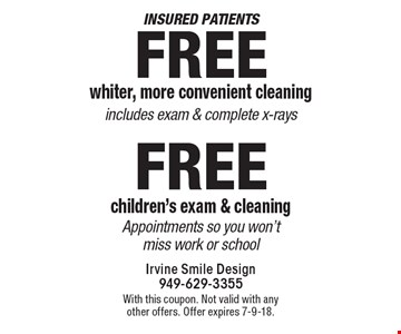 Insured patients Free whiter, more convenient cleaning includes exam & complete x-rays. Free children's exam & cleaning Appointments so you won't miss work or school. With this coupon. Not valid with any other offers. Offer expires 7-9-18.