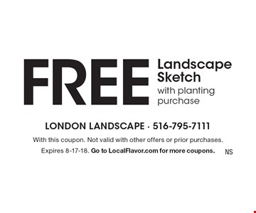 FREE Landscape Sketchwith planting purchase. With this coupon. Not valid with other offers or prior purchases. Expires 8-17-18. Go to LocalFlavor.com for more coupons.