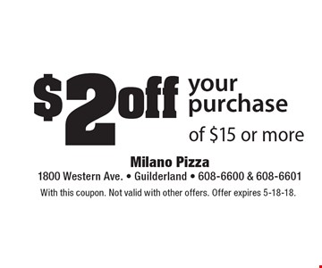 $2 off your purchase of $15 or more. With this coupon. Not valid with other offers. Offer expires 5-18-18.
