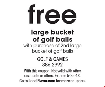 Free large bucket of golf balls with purchase of 2nd large bucket of golf balls. With this coupon. Not valid with other discounts or offers. Expires 5-25-18. Go to LocalFlavor.com for more coupons.