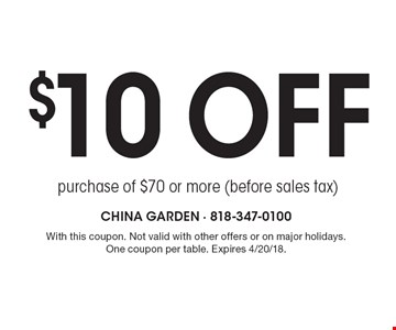 $10 off purchase of $70 or more (before sales tax). With this coupon. Not valid with other offers or on major holidays. One coupon per table. Expires 4/20/18.
