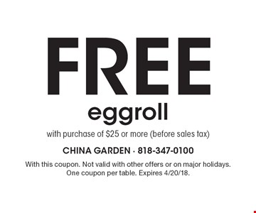 Free eggroll with purchase of $25 or more (before sales tax). With this coupon. Not valid with other offers or on major holidays. One coupon per table. Expires 4/20/18.