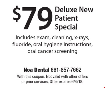 $79 Deluxe New Patient Special Includes exam, cleaning, x-rays, fluoride, oral hygiene instructions, oral cancer screening. With this coupon. Not valid with other offers or prior services. Offer expires 6/4/18.