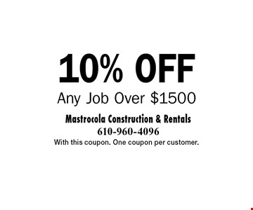 10% off Any Job Over $1500. With this coupon. One coupon per customer.