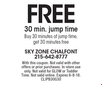 free 30 min. jump time Buy 30 minutes of jump time, get 30 minutes free. With this coupon. Not valid with other offers or prior purchases. In-store use only. Not valid for GLOW or Toddler Time. Not valid online. Expires 6-8-18. CLIPB30G30