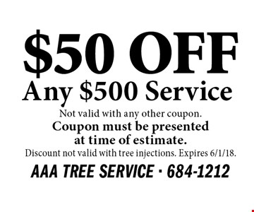 $50 OFF Any $500 Service. Not valid with any other coupon. Coupon must be presented at time of estimate. Discount not valid with tree injections. Expires 6/1/18.
