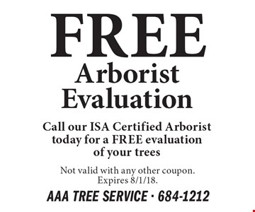 FREE Arborist Evaluation. Call our ISA Certified Arborist today for a FREE evaluation of your trees. Not valid with any other coupon. Expires 8/1/18.