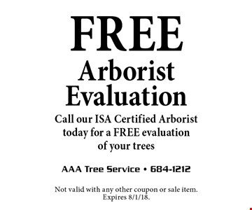 FREE Arborist Evaluation Call our ISA Certified Arborist today for a FREE evaluation of your trees. Not valid with any other coupon or sale item. Expires 8/1/18.