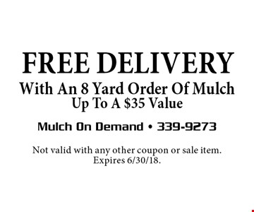 FREE DELIVERY With An 8 Yard Order Of MulchUp To A $35 Value. Not valid with any other coupon or sale item. Expires 6/30/18.