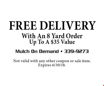 FREE DELIVERY With An 8 Yard Order Up To A $35 Value. Not valid with any other coupon or sale item. Expires 6/30/18.