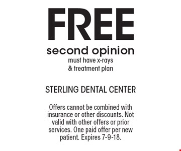 Free second opinion. Must have x-rays & treatment plan. Offers cannot be combined with insurance or other discounts. Not valid with other offers or prior services. One paid offer per new patient. Expires 7-9-18.