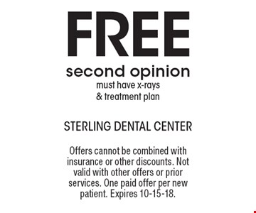 Free second opinion. Must have x-rays & treatment plan. Offers cannot be combined with insurance or other discounts. Not valid with other offers or prior services. One paid offer per new patient. Expires 10-15-18.